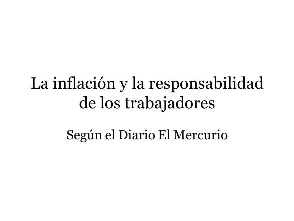 La inflación y la responsabilidad de los trabajadores Según el Diario El Mercurio