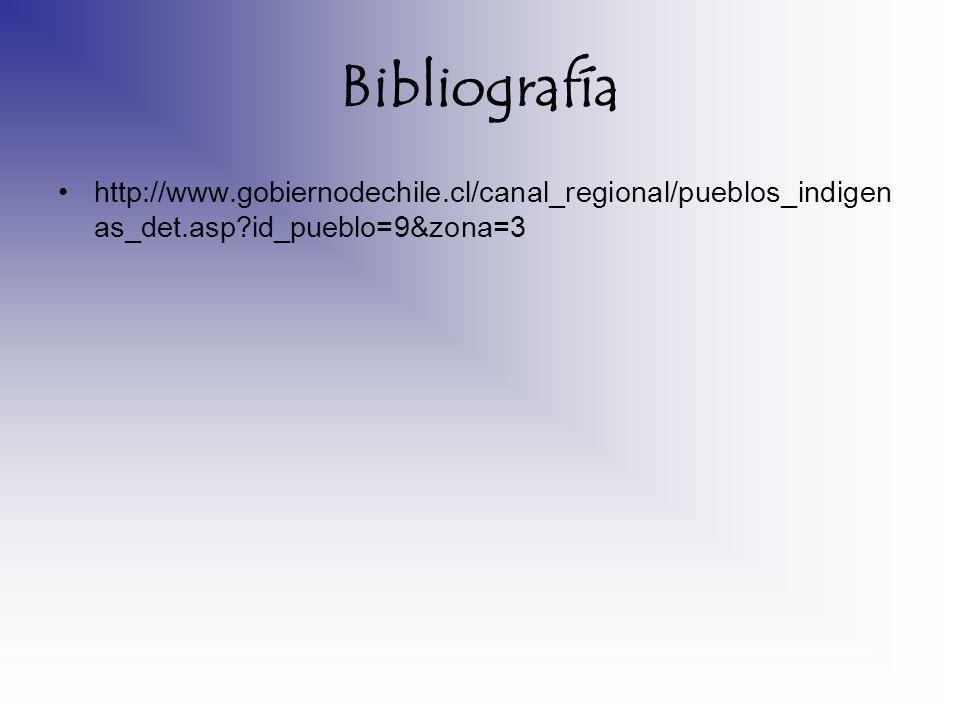 Bibliografía http://www.gobiernodechile.cl/canal_regional/pueblos_indigen as_det.asp?id_pueblo=9&zona=3