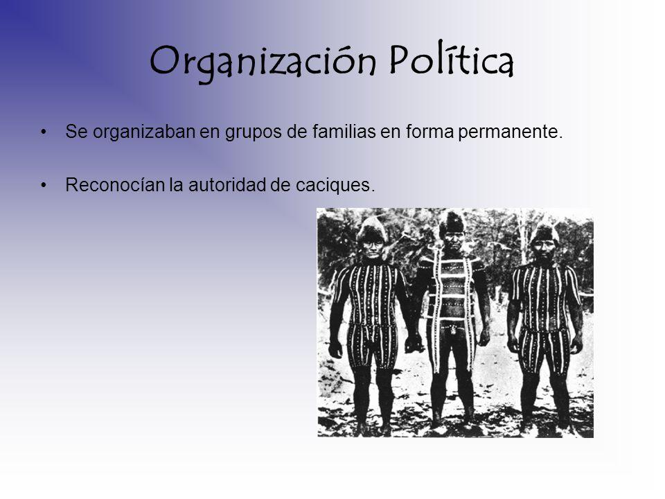 Organización Política Se organizaban en grupos de familias en forma permanente. Reconocían la autoridad de caciques.