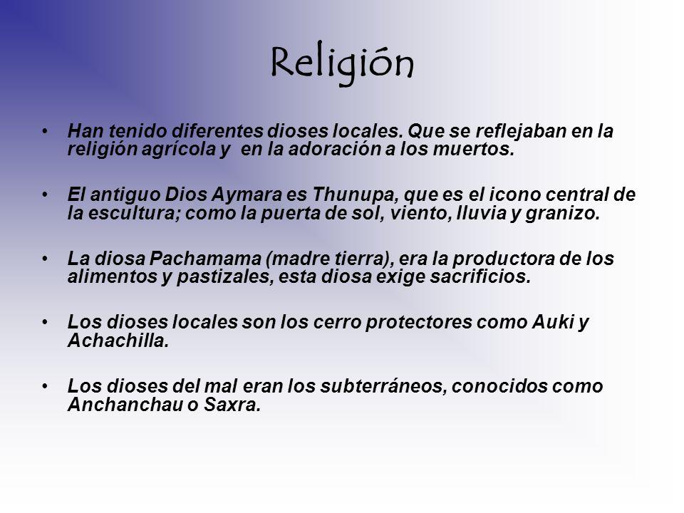 Religión Han tenido diferentes dioses locales. Que se reflejaban en la religión agrícola y en la adoración a los muertos. El antiguo Dios Aymara es Th