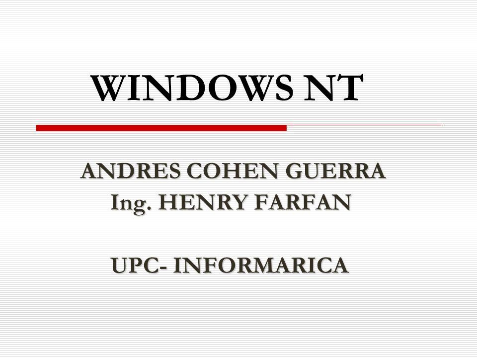 WINDOWS NT ANDRES COHEN GUERRA ANDRES COHEN GUERRA Ing. HENRY FARFAN Ing. HENRY FARFAN UPC- INFORMARICA UPC- INFORMARICA