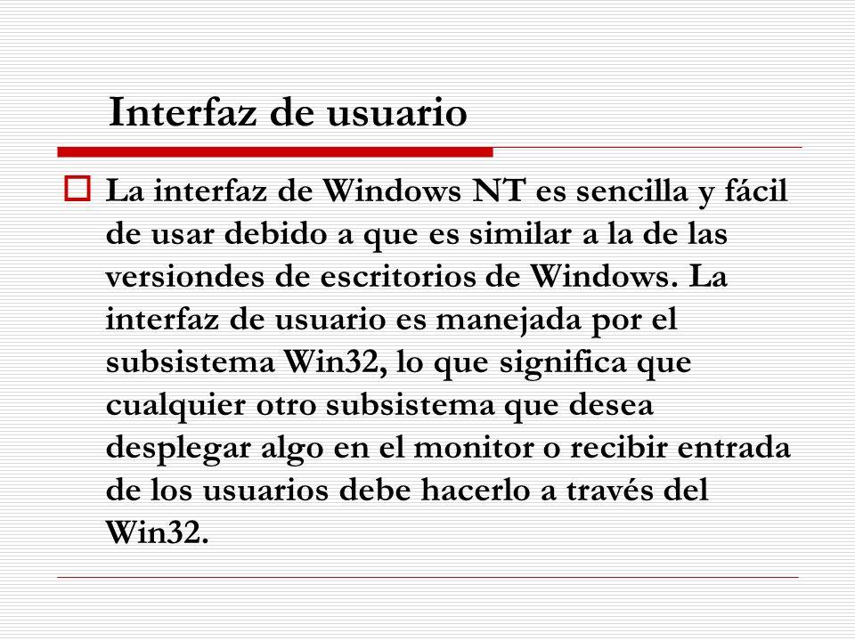 Interfaz de usuario La interfaz de Windows NT es sencilla y fácil de usar debido a que es similar a la de las versiondes de escritorios de Windows. La