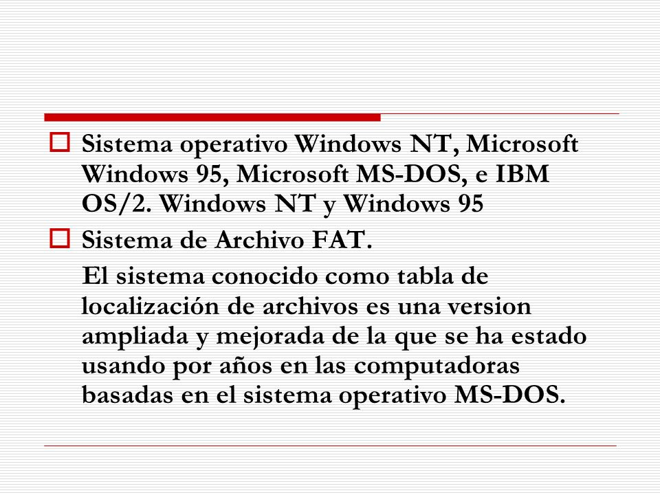 Sistema operativo Windows NT, Microsoft Windows 95, Microsoft MS-DOS, e IBM OS/2. Windows NT y Windows 95 Sistema de Archivo FAT. El sistema conocido