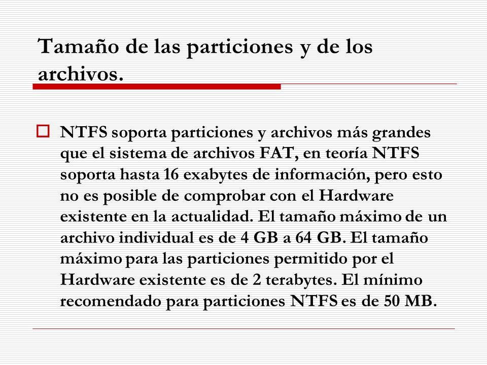 Tamaño de las particiones y de los archivos. NTFS soporta particiones y archivos más grandes que el sistema de archivos FAT, en teoría NTFS soporta ha