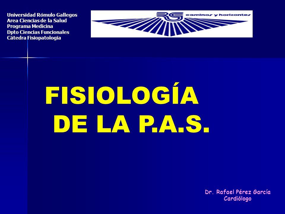 FISIOLOGÍA DE LA P.A.S. Universidad Rómulo Gallegos Area Ciencias de la Salud Programa Medicina Dpto Ciencias Funcionales Cátedra Fisiopatologia Dr. R