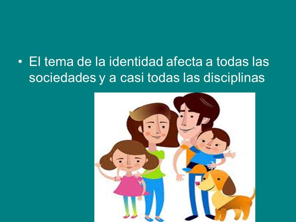 El tema de la identidad afecta a todas las sociedades y a casi todas las disciplinas