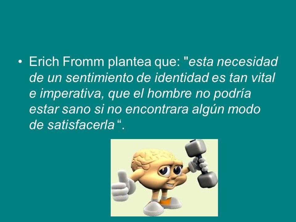 Erich Fromm plantea que: