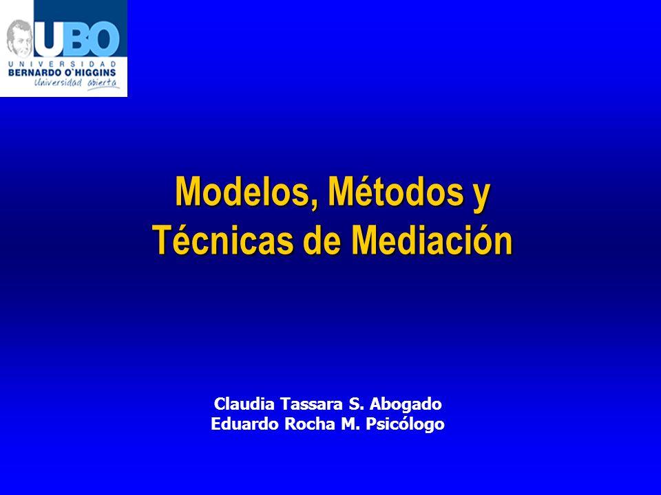 Modelos, Métodos y Técnicas de Mediación Claudia Tassara S. Abogado Eduardo Rocha M. Psicólogo