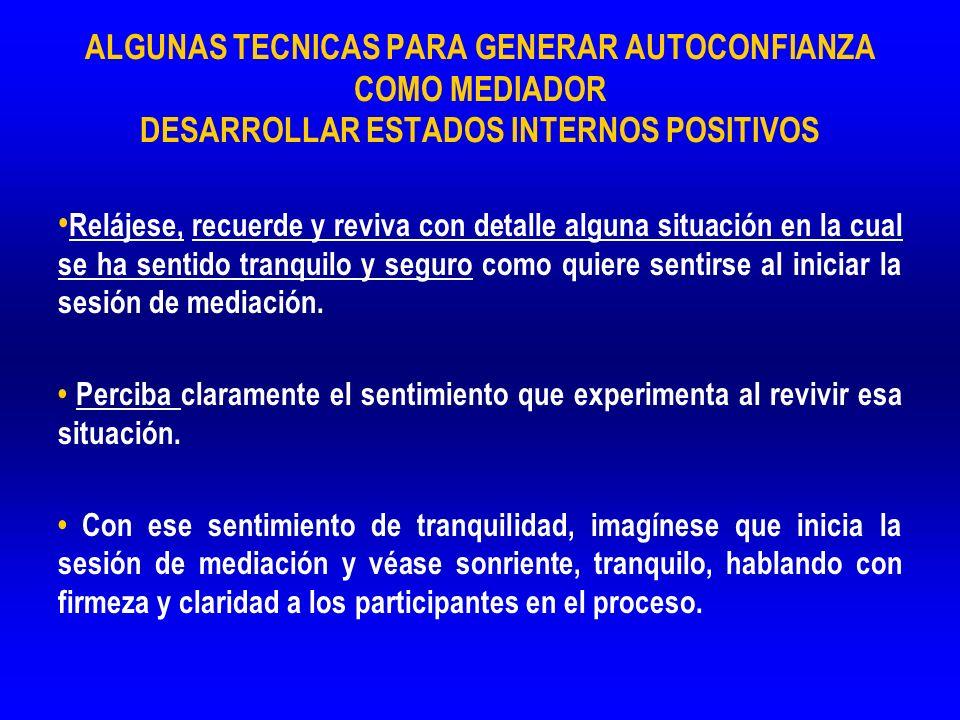 ALGUNAS TECNICAS PARA GENERAR AUTOCONFIANZA COMO MEDIADOR DESARROLLAR ESTADOS INTERNOS POSITIVOS Relájese, recuerde y reviva con detalle alguna situac