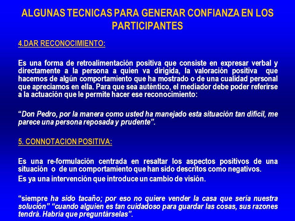 ALGUNAS TECNICAS PARA GENERAR CONFIANZA EN LOS PARTICIPANTES 4.DAR RECONOCIMIENTO: Es una forma de retroalimentación positiva que consiste en expresar