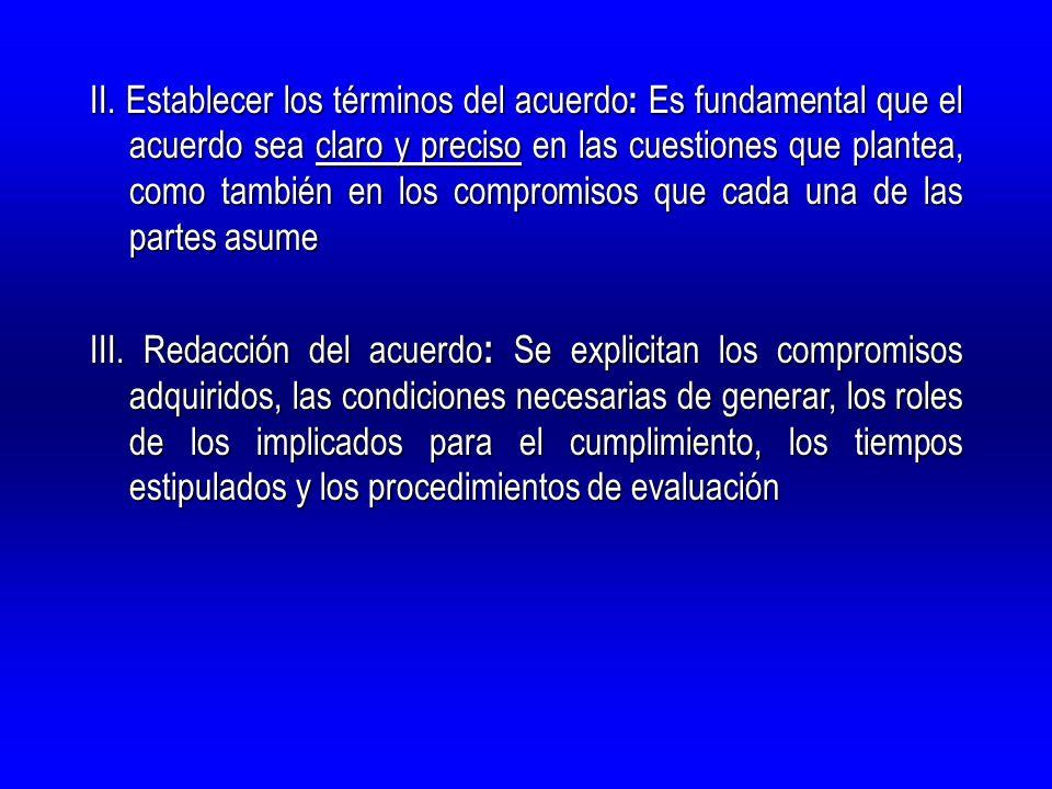 II. Establecer los términos del acuerdo : Es fundamental que el acuerdo sea claro y preciso en las cuestiones que plantea, como también en los comprom
