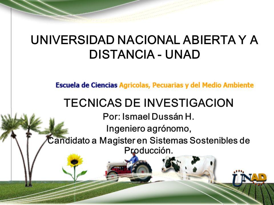 UNIVERSIDAD NACIONAL ABIERTA Y A DISTANCIA - UNAD TECNICAS DE INVESTIGACION Por: Ismael Dussán H.