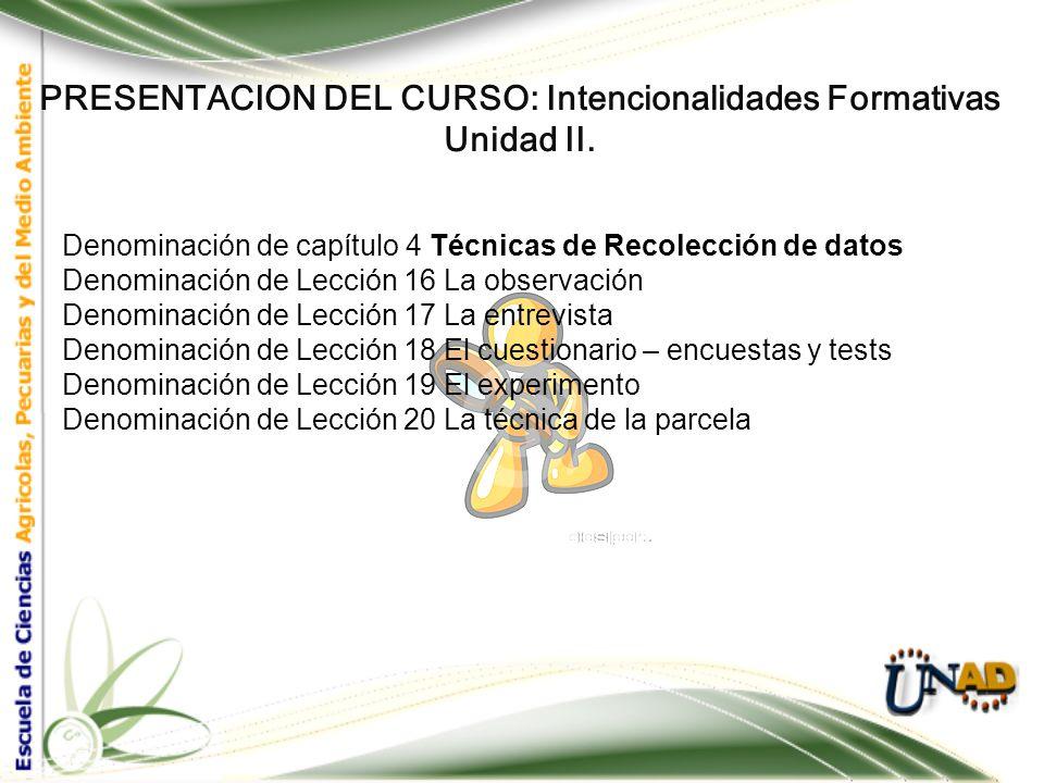 PRESENTACION DEL CURSO: Intencionalidades Formativas Unidad II. Familiarizar al estudiante con las principales técnicas e instrumentos de la investiga
