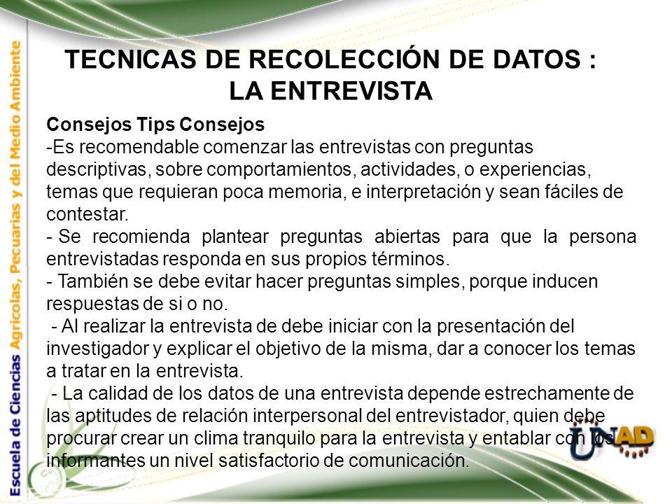 TECNICAS DE RECOLECCIÓN DE DATOS : LA ENTREVISTA Ventajas Entrevista NO Estructurada VS: Entrevista Estructurada: -Asegura la elaboración uniforme de