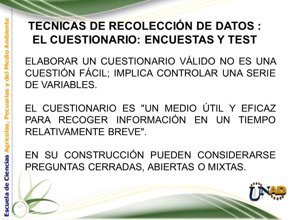 TECNICAS DE RECOLECCIÓN DE DATOS : 3. ENCUESTAS Y TEST (CUESTIONARIOS) EL CUESTIONARIO ES UN INSTRUMENTO DE INVESTIGACIÓN. ESTE INSTRUMENTO SE UTILIZA