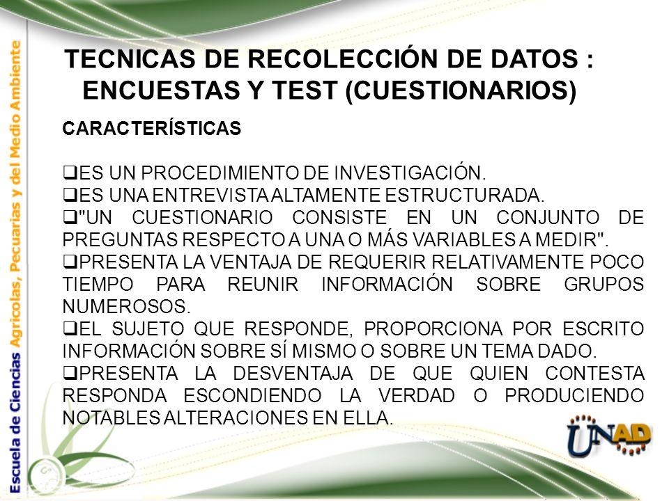 TECNICAS DE RECOLECCIÓN DE DATOS : EL CUESTIONARIO: ENCUESTAS Y TEST ELABORAR UN CUESTIONARIO VÁLIDO NO ES UNA CUESTIÓN FÁCIL; IMPLICA CONTROLAR UNA S