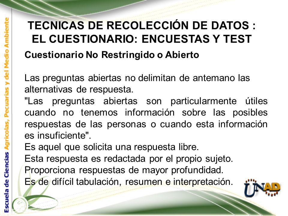 TECNICAS DE RECOLECCIÓN DE DATOS : EL CUESTIONARIO: ENCUESTAS Y TEST Cuestionario Restringido o Cerrado Ventajas: Requiere de un menor esfuerzo por pa