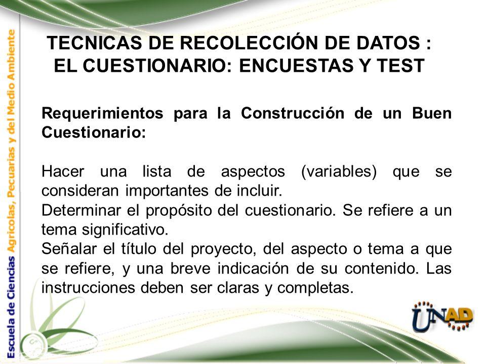 TECNICAS DE RECOLECCIÓN DE DATOS : EL CUESTIONARIO: ENCUESTAS Y TEST Cuestionario Mixto Es aquél que considera en su construcción tanto preguntas cerr