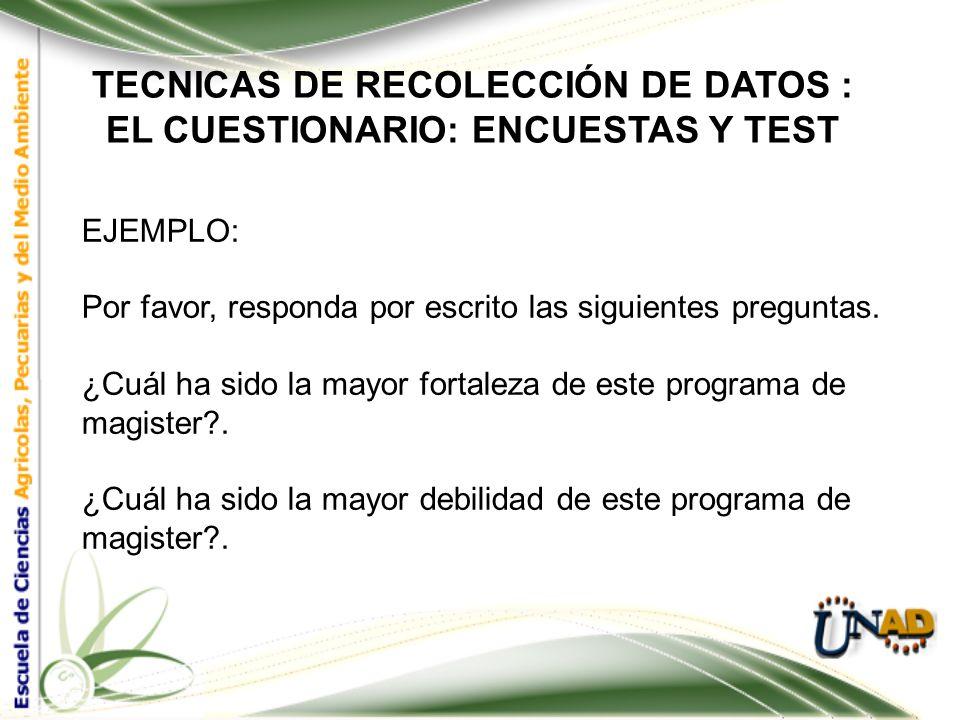 TECNICAS DE RECOLECCIÓN DE DATOS : EL CUESTIONARIO: ENCUESTAS Y TEST EJEMPLO: Considera que el programa le entrega una sólida formación teórico - prác