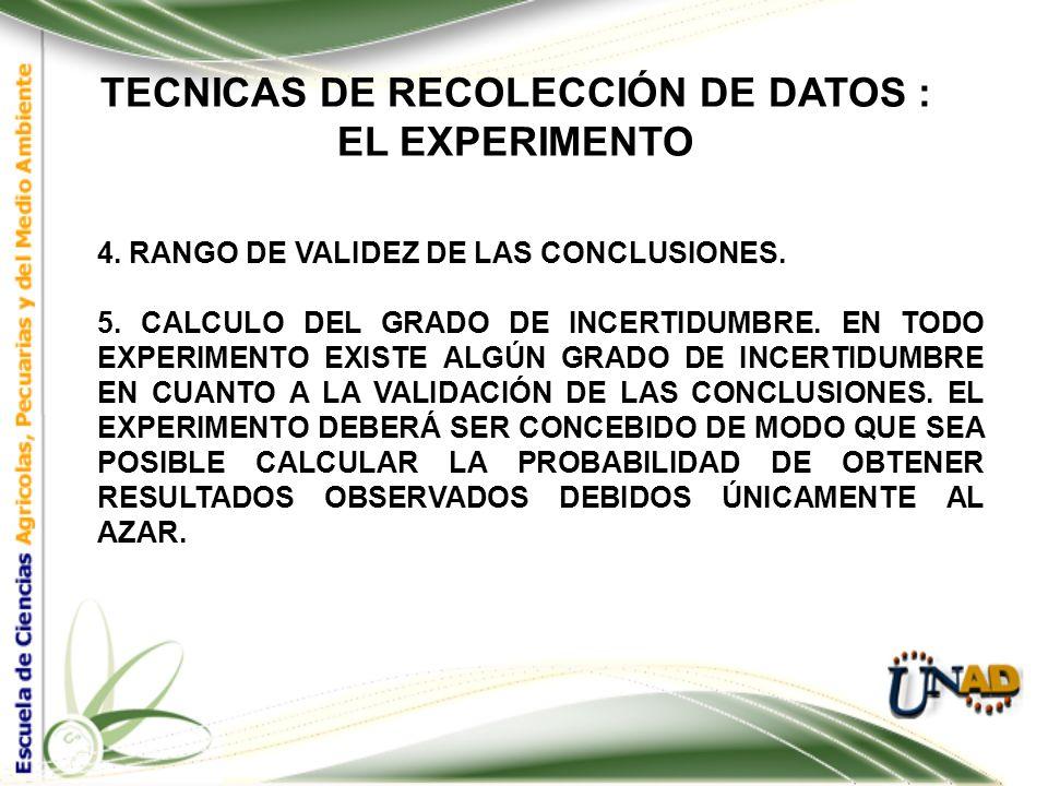 TECNICAS DE RECOLECCIÓN DE DATOS : EL EXPERIMENTO CARACTERÍSTICAS DE UN EXPERIMENTO BIEN PLANEADO: 1.SIMPLICIDAD. 2. GRADO DE PRECISIÓN. 3. AUSENCIA D