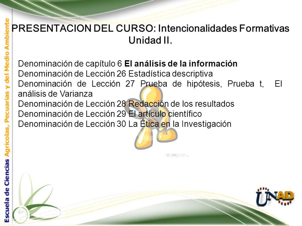 PRESENTACION DEL CURSO: Intencionalidades Formativas Unidad II. Denominación de capítulo 5 Tipos de Experimentos Denominación de Lección 21 Diseños de