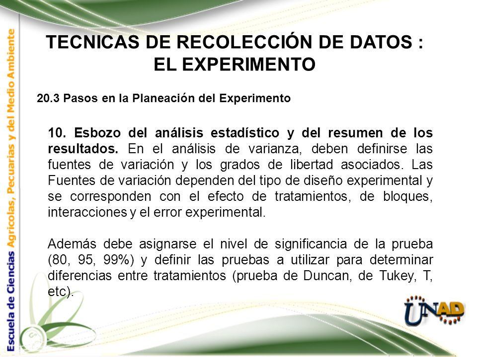 TECNICAS DE RECOLECCIÓN DE DATOS : EL EXPERIMENTO 20.3 Pasos en la Planeación del Experimento 9. Consideración acerca de los datos que se van a recaba