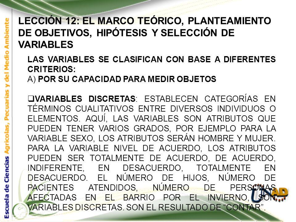 LECCIÓN 12: EL MARCO TEÓRICO, PLANTEAMIENTO DE OBJETIVOS, HIPÓTESIS Y SELECCIÓN DE VARIABLES LAS VARIABLES SE CLASIFICAN CON BASE A DIFERENTES CRITERI