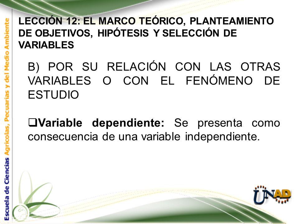 LECCIÓN 12: EL MARCO TEÓRICO, PLANTEAMIENTO DE OBJETIVOS, HIPÓTESIS Y SELECCIÓN DE VARIABLES B) POR SU RELACIÓN CON LAS OTRAS VARIABLES O CON EL FENÓM