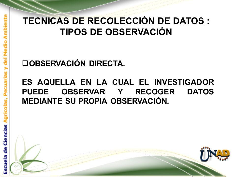 TECNICAS DE RECOLECCIÓN DE DATOS : La Observación La observación como Técnica, debe seguir varios pasos: a. Determinar el objeto, situación, caso, etc