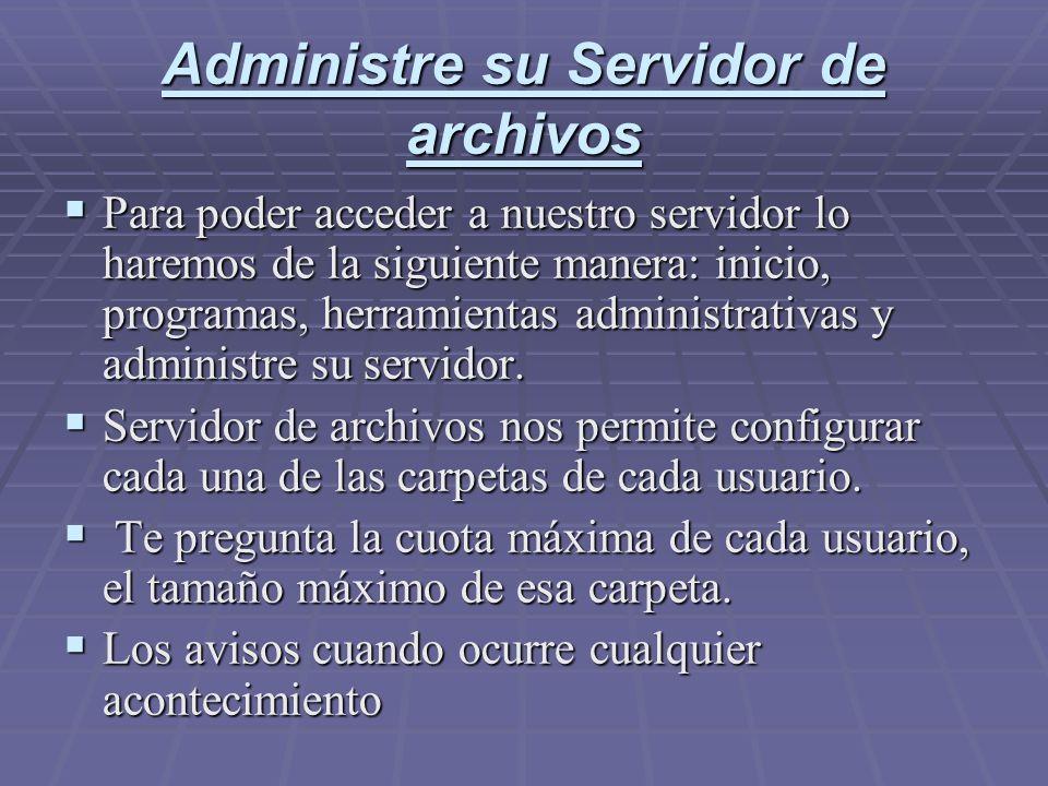Administre su Servidor de archivos Para poder acceder a nuestro servidor lo haremos de la siguiente manera: inicio, programas, herramientas administrativas y administre su servidor.