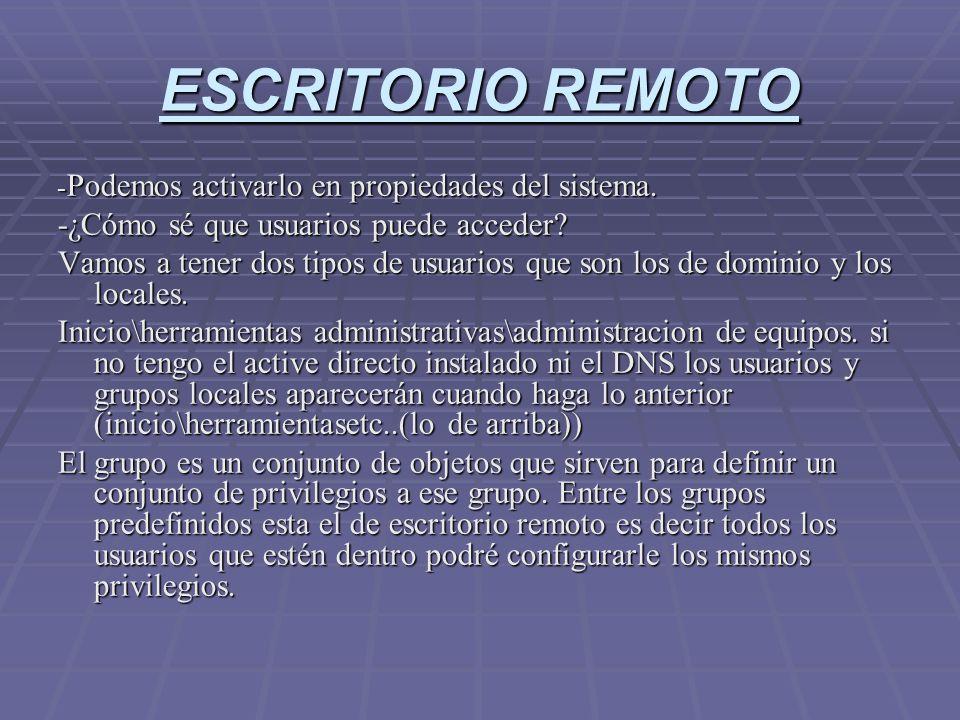 ESCRITORIO REMOTO - Podemos activarlo en propiedades del sistema. -¿Cómo sé que usuarios puede acceder? Vamos a tener dos tipos de usuarios que son lo