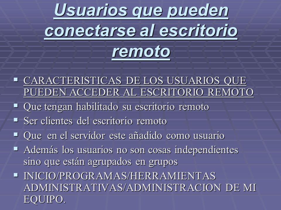 Usuarios que pueden conectarse al escritorio remoto CARACTERISTICAS DE LOS USUARIOS QUE PUEDEN ACCEDER AL ESCRITORIO REMOTO CARACTERISTICAS DE LOS USU