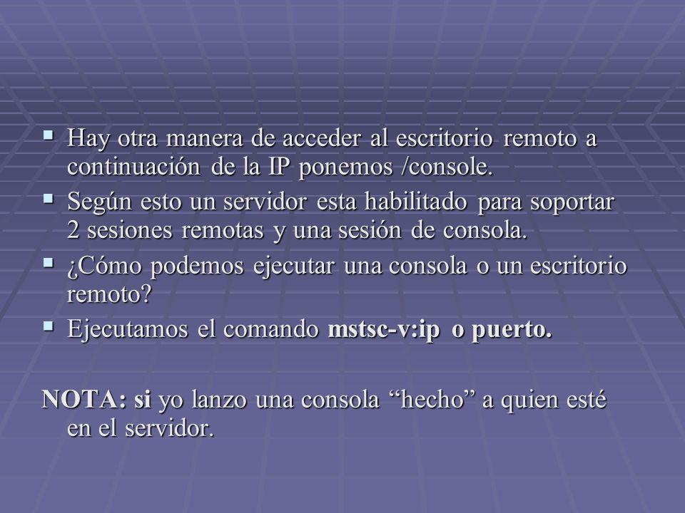 Hay otra manera de acceder al escritorio remoto a continuación de la IP ponemos /console. Hay otra manera de acceder al escritorio remoto a continuaci