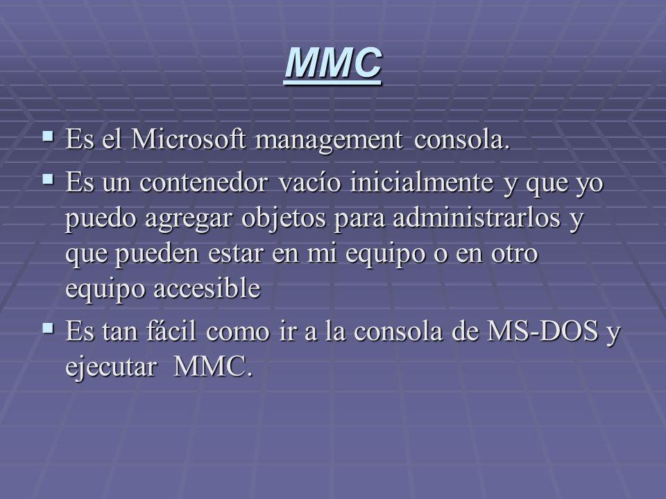 MMC Es el Microsoft management consola. Es el Microsoft management consola. Es un contenedor vacío inicialmente y que yo puedo agregar objetos para ad
