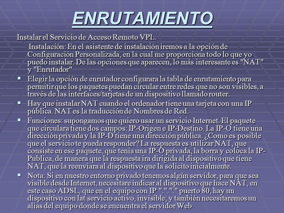 ENRUTAMIENTO Instalar el Servicio de Acceso Remoto VPL. Instalación: En el asistente de instalación iremos a la opción de Configuración Personalizada,