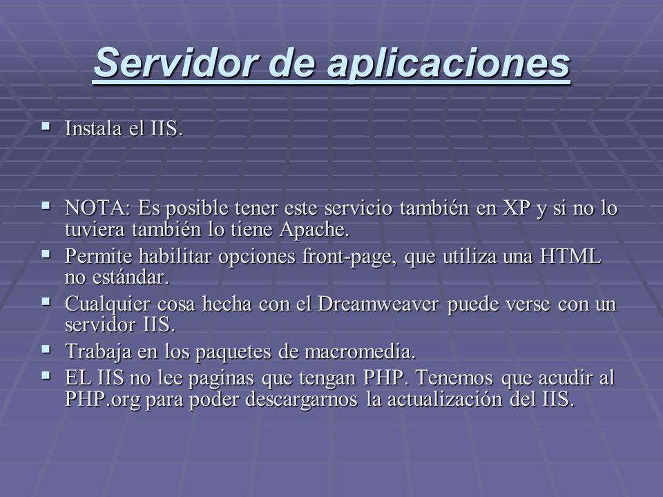 Servidor de aplicaciones Instala el IIS. Instala el IIS. NOTA: Es posible tener este servicio también en XP y si no lo tuviera también lo tiene Apache