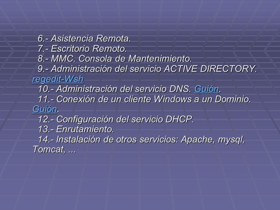 6.- Asistencia Remota. 7.- Escritorio Remoto. 8.- MMC. Consola de Mantenimiento. 9.- Administración del servicio ACTIVE DIRECTORY. regedit-Wsh 10.- Ad