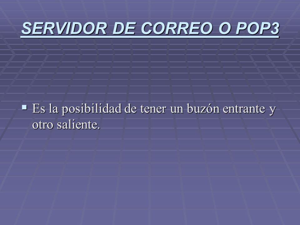 SERVIDOR DE CORREO O POP3 Es la posibilidad de tener un buzón entrante y otro saliente. Es la posibilidad de tener un buzón entrante y otro saliente.