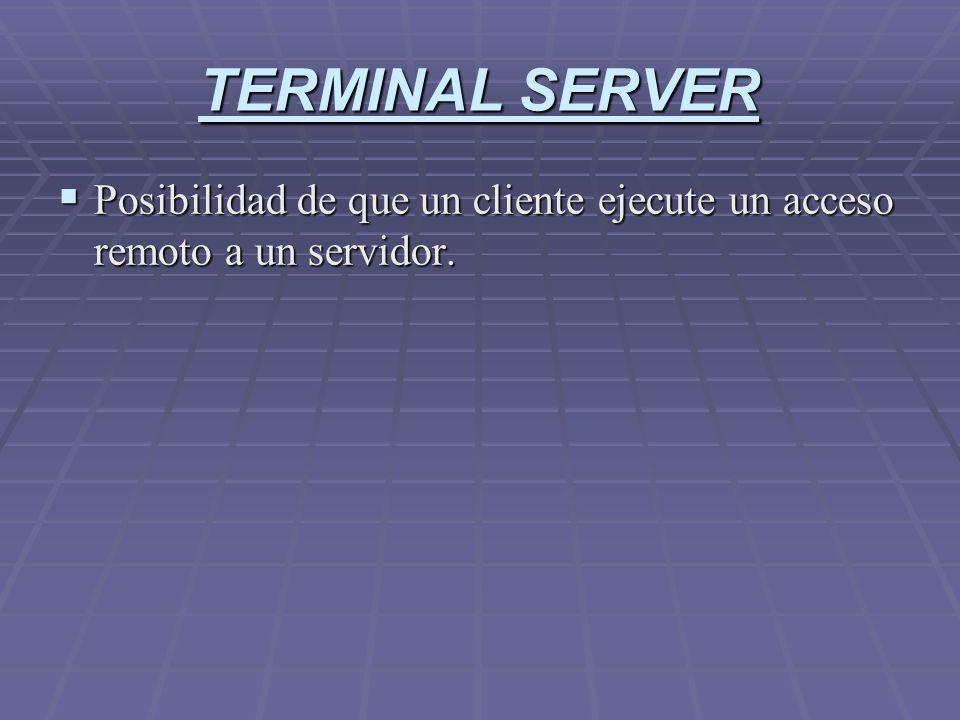 TERMINAL SERVER Posibilidad de que un cliente ejecute un acceso remoto a un servidor. Posibilidad de que un cliente ejecute un acceso remoto a un serv