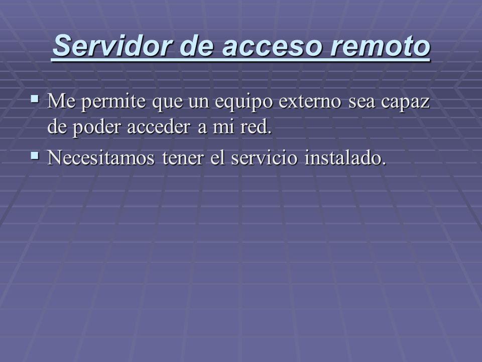 Servidor de acceso remoto Me permite que un equipo externo sea capaz de poder acceder a mi red. Me permite que un equipo externo sea capaz de poder ac