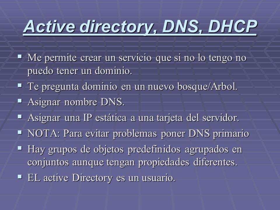 Active directory, DNS, DHCP Me permite crear un servicio que si no lo tengo no puedo tener un dominio. Me permite crear un servicio que si no lo tengo