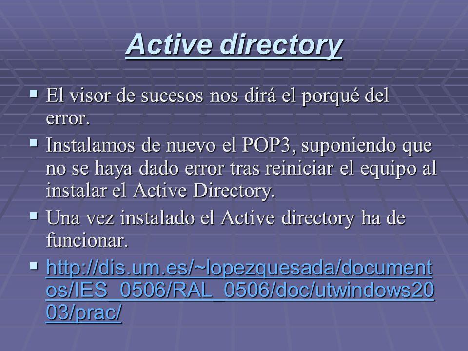 Active directory El visor de sucesos nos dirá el porqué del error. El visor de sucesos nos dirá el porqué del error. Instalamos de nuevo el POP3, supo