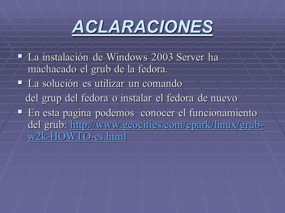 ACLARACIONES La instalación de Windows 2003 Server ha machacado el grub de la fedora.