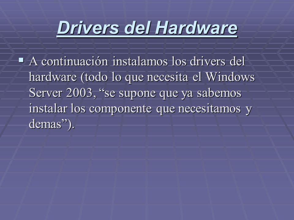 Drivers del Hardware A continuación instalamos los drivers del hardware (todo lo que necesita el Windows Server 2003, se supone que ya sabemos instala