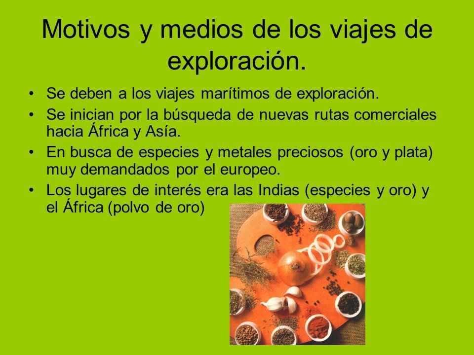 Motivos y medios de los viajes de exploración. Se deben a los viajes marítimos de exploración. Se inician por la búsqueda de nuevas rutas comerciales