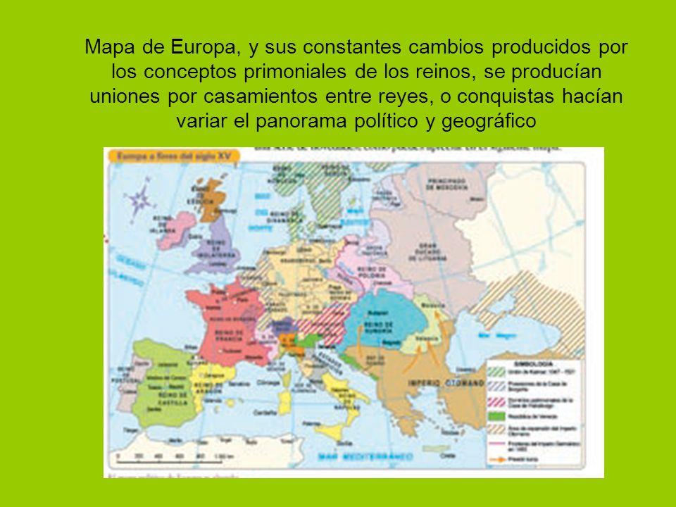 Mapa de Europa, y sus constantes cambios producidos por los conceptos primoniales de los reinos, se producían uniones por casamientos entre reyes, o c