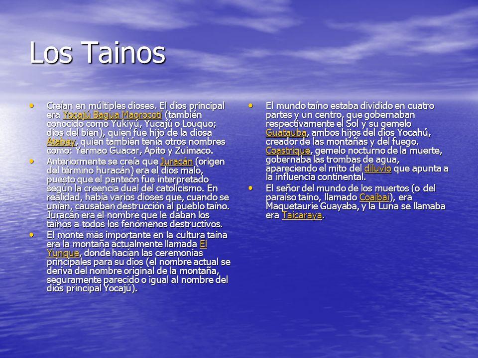 Los Tainos Creían en múltiples dioses. El dios principal era Yocajú Bagua Maorocotí (también conocido como Yukiyú, Yucajú o Louquo; dios del bien), qu
