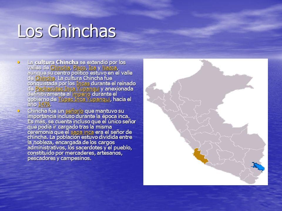 Los Chinchas La cultura Chincha se extendió por los valles de Chincha, Pisco, Ica y Nazca, aunque su centro político estuvo en el valle de Chincha. La