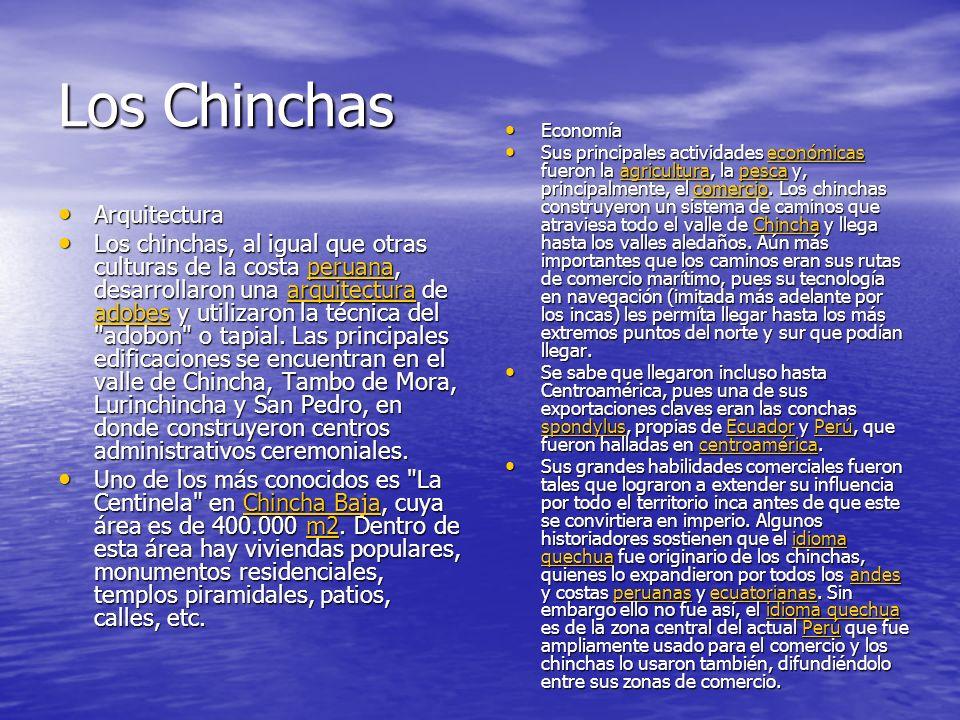 Los Chinchas Arquitectura Arquitectura Los chinchas, al igual que otras culturas de la costa peruana, desarrollaron una arquitectura de adobes y utilizaron la técnica del adobon o tapial.