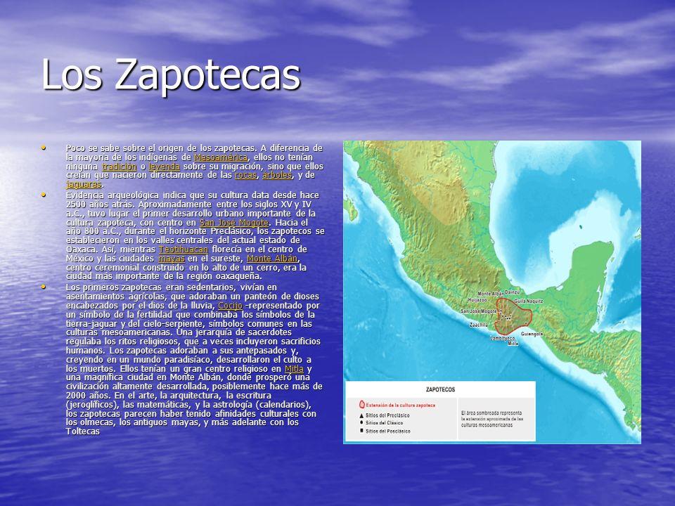 Los Zapotecas Poco se sabe sobre el origen de los zapotecas. A diferencia de la mayoría de los indígenas de Mesoamérica, ellos no tenían ninguna tradi